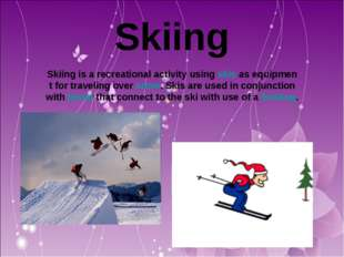 Skiing Skiing is a recreational activity using skis as equipmen t for travel