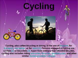 Cycling Cycling, also called bicycling or biking, is the use of bicycles for