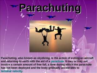 Parachuting Parachuting, also known as skydiving, is the action of exiting a