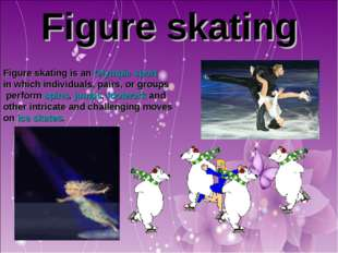 Figure skating Figure skating is an Olympic sport in which individuals, pairs