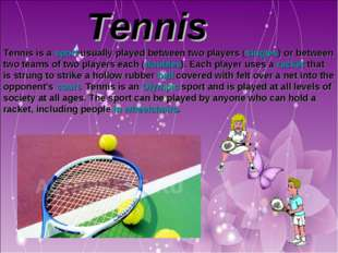 Tennis Tennis is a sport usually played between two players (singles) or bet