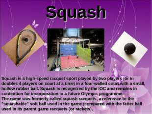 Squash Squash is a high-speed racquet sport played by two players (or in doub