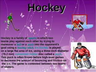 Hockey Hockey is a family of sports in which two teams play against each othe