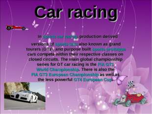Car racing In sports car racing, production derived versions of sports cars a