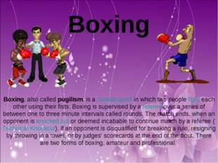 Boxing Boxing, also called pugilism, is a combat sport in which two people f