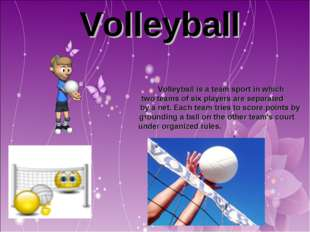 Volleyball Volleyball is a team sport in which two teams of six players are