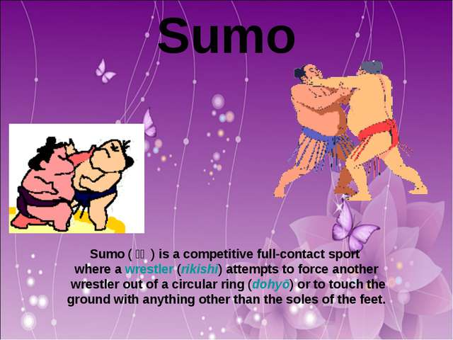 Sumo Sumo (相撲 ) is a competitive full-contact sport where a wrestler (rikis...