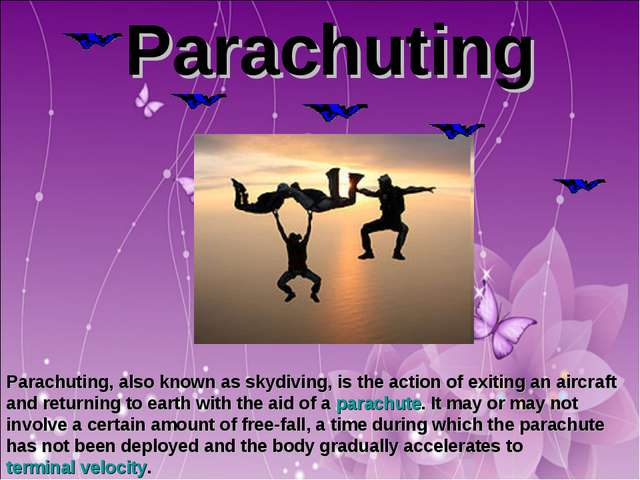 Parachuting Parachuting, also known as skydiving, is the action of exiting a...