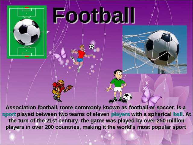 Football Association football, more commonly known as football or soccer, is...