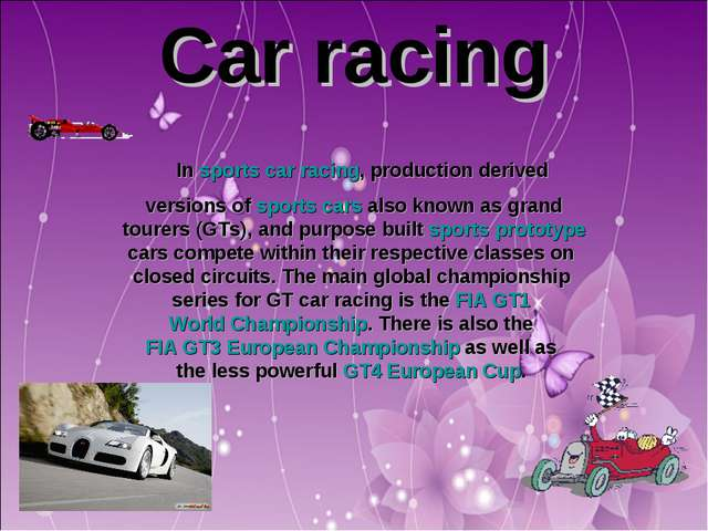 Car racing In sports car racing, production derived versions of sports cars a...