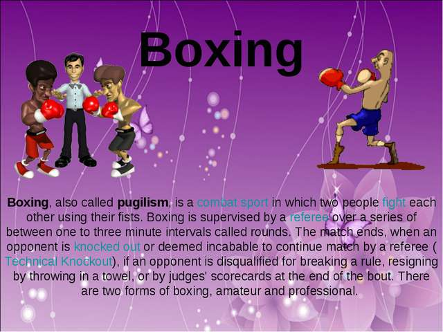 Boxing Boxing, also called pugilism, is a combat sport in which two people f...