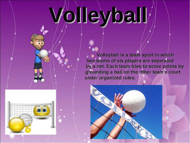Volleyball Volleyball is a team sport in which two teams of six players are...