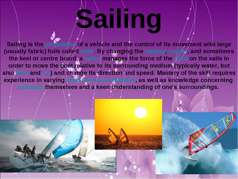 Sailing Sailing is the propulsion of a vehicle and the control of its movemen...