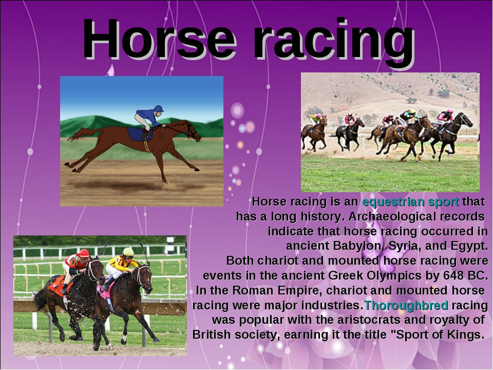 Horse racing Horse racing is an equestrian sport that has a long history. Ar...