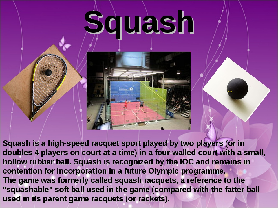 Squash Squash is a high-speed racquet sport played by two players (or in doub...
