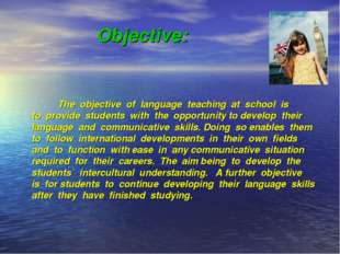 Objective: The objective of language teaching at school is to provide student