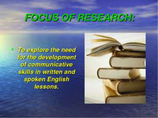 FOCUS OF RESEARCH: To explore the need for the development of communicative s