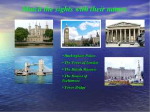 Match the sights with their names Buckingham Palace The Tower of London The B
