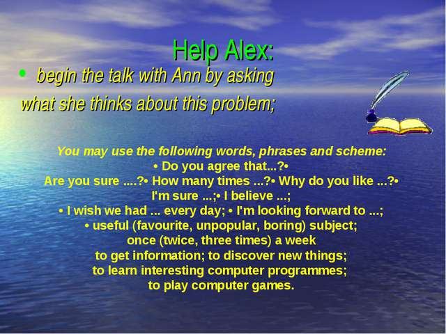 Help Alex: begin the talk with Ann by asking what she thinks about this probl...