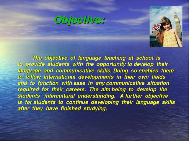 Objective: The objective of language teaching at school is to provide student...