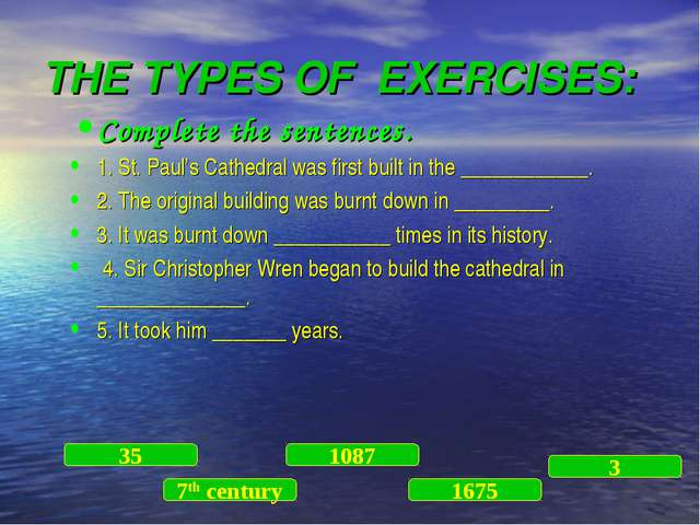 THE TYPES OF EXERCISES: Complete the sentences. 1. St. Paul's Cathedral was f...