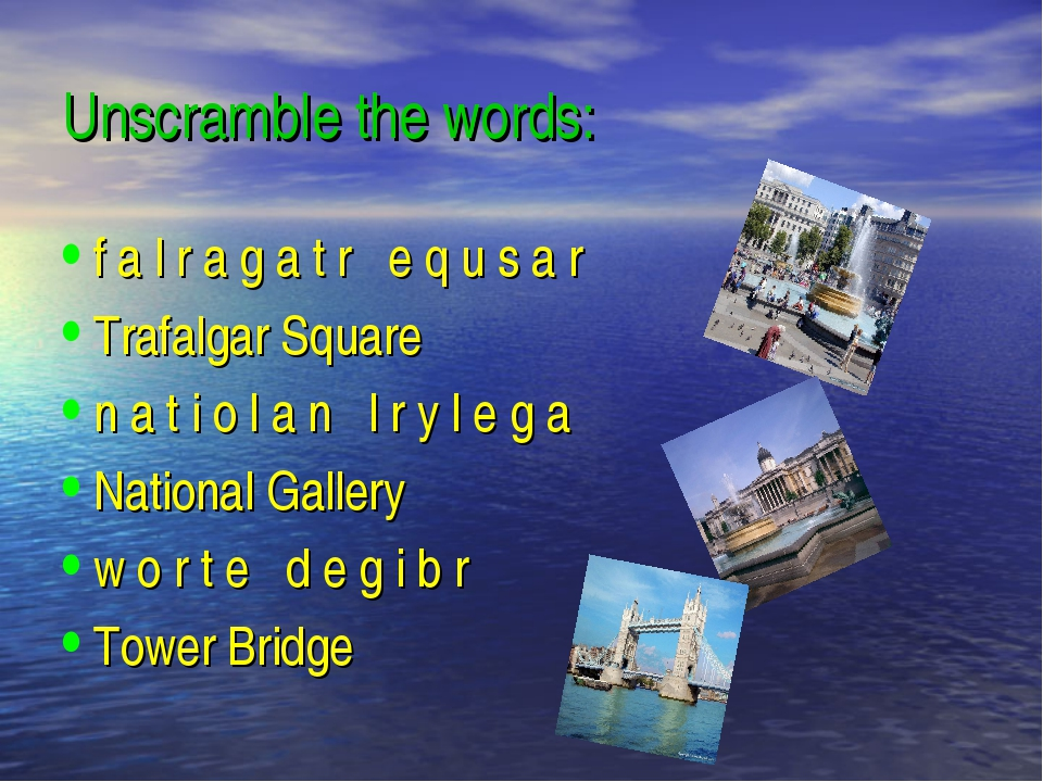 Unscramble the words: f a l r a g a t r e q u s a r Trafalgar Square n a t i...
