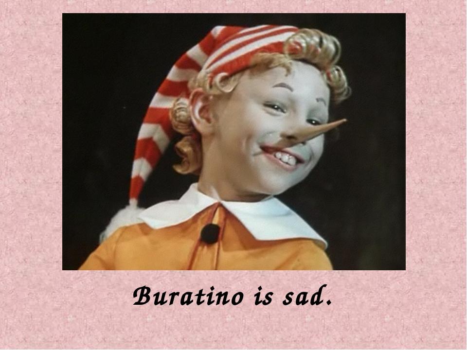 Buratino is sad.