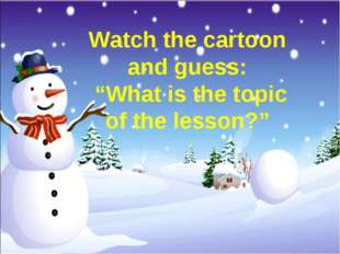 """Watch the cartoon and guess: """"What is the topic of the lesson?"""""""