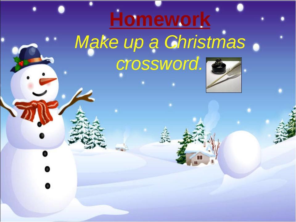 Homework Make up a Christmas crossword.