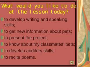 What would you like to do at the lesson today? to develop writing and speakin