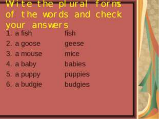 Write the plural forms of the words and check your answers a fish a goose a m