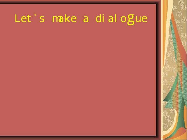 Let`s make a dialogue