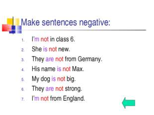 Make sentences negative: I'm not in class 6. She is not new. They are not fro