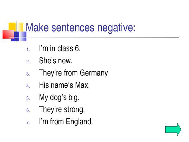 Make sentences negative: I'm in class 6. She's new. They're from Germany. His...