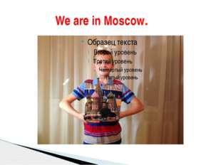 We are in Moscow.