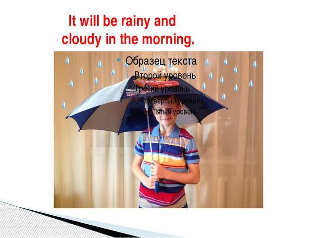 It will be rainy and cloudy in the morning.