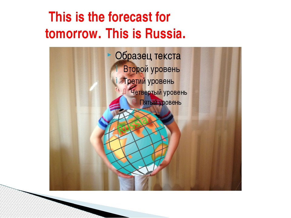 This is the forecast for tomorrow. This is Russia.