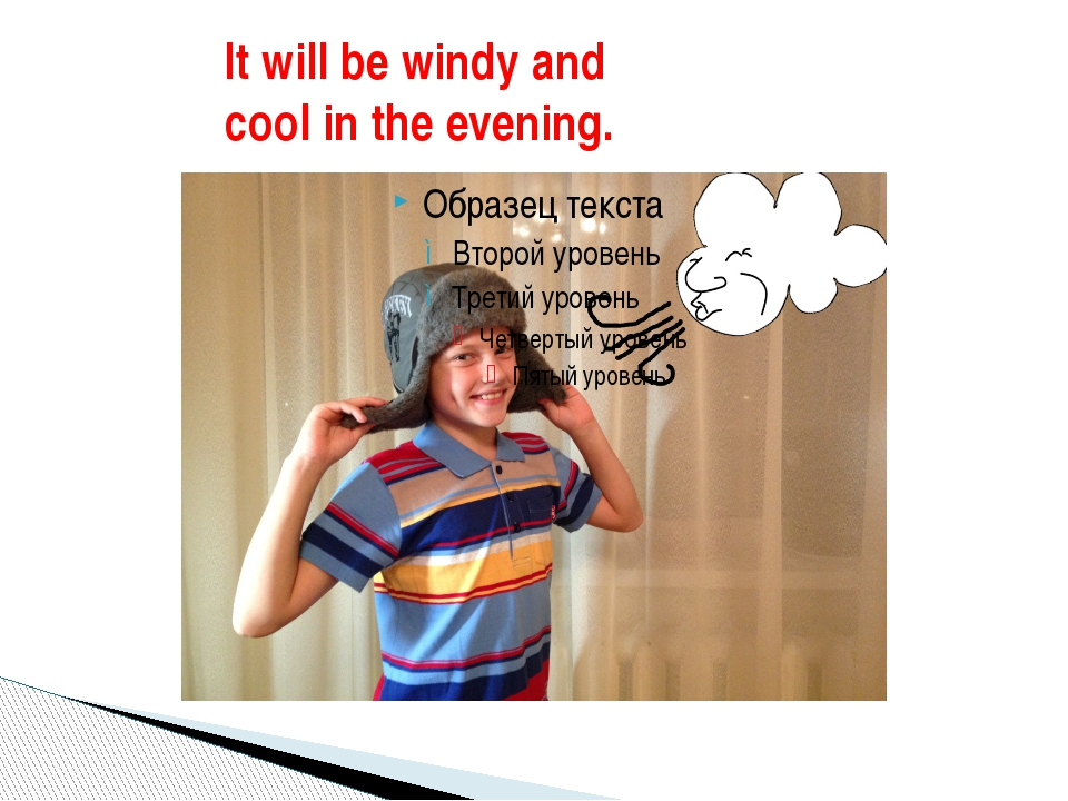 It will be windy and cool in the evening.