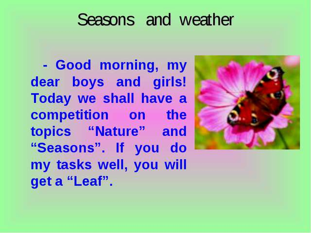 Seasons and weather - Good morning, my dear boys and girls! Today we shall ha...
