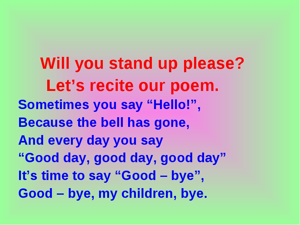 "Will you stand up please? Let's recite our poem. Sometimes you say ""Hello!"",..."