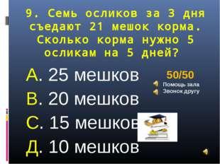 9. Семь осликов за 3 дня съедают 21 мешок корма. Сколько корма нужно 5 ослика
