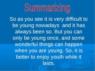 So as you see it is very difficult to be young nowadays and it has always bee