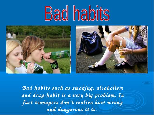Bad habits such as smoking, alcoholism and drug-habit is a very big problem....