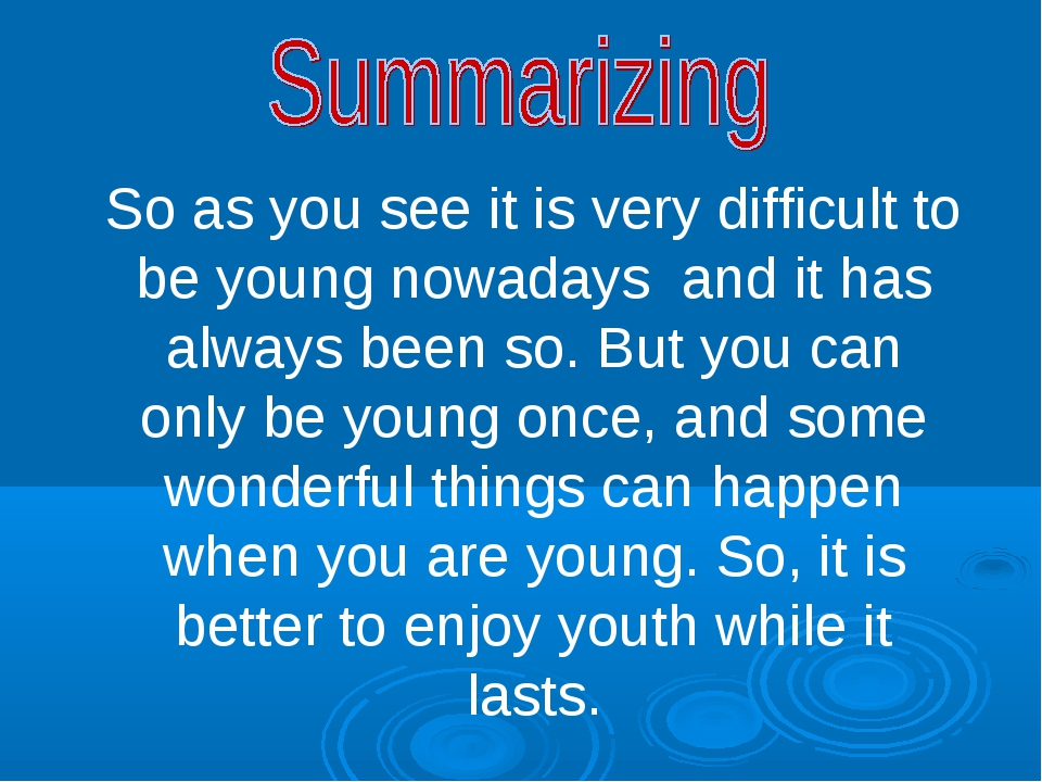 So as you see it is very difficult to be young nowadays and it has always bee...