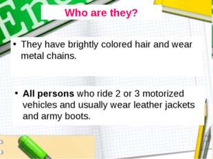 They have brightly colored hair and wear metal chains. All persons who ride 2