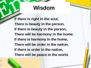 Wisdom If there is right in the soul, There is beauty in the person. If there