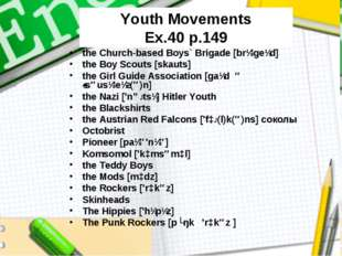 Youth Movements Ex.40 p.149 the Church-based Boys` Brigade [brɪ'geɪd] the Boy