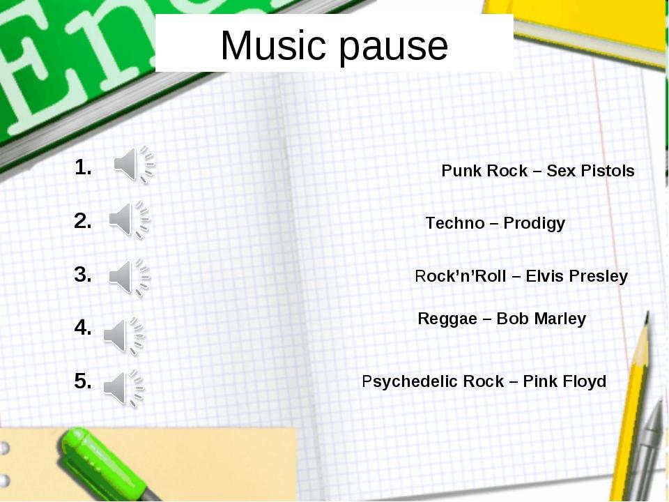 Music pause Reggae – Bob Marley Rock'n'Roll – Elvis Presley Techno – Prodigy...