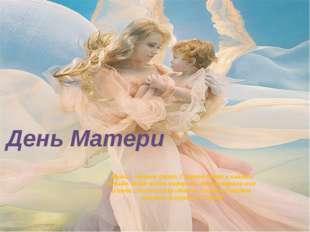 День Матери Мама — первое слово, Главное слово в каждой судьбе. Мама жизнь по