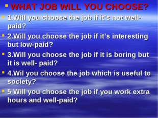 WHAT JOB WILL YOU CHOOSE? 1.Will you choose the job if it's not well-paid? 2.